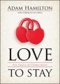 Love to Stay: Sex, Grace, and Commitment by Adam Hamilton