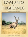 Lowlands to Highlands: A Hunter's Wanderings by Hamish Skead