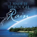 I MADE IT THROUGH THE Rain by Danielle