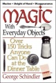 Magic with Everyday Objects: Over 150 Tricks Anyone Can Do at the Dinner Table by George Schindler