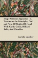 Magic Without Apparatus - A Treatise on the Principles, Old and New, Of Sleight-Of-Hand With Cards, Coins, Billiard Balls, And T