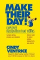 Make Their Day!: Employee Recognition That Works by Cindy Ventrice