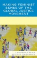 Making Feminist Sense of the Global Justice Movement by Catherine Eschle & Bice Maiguashca