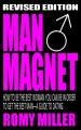 Man Magnet: How to Be the Best Woman You Can Be in Order to Get the Best Man-A Guide To Dating (Revised Edition) by Romy Miller