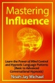 Mastering Influence: Learn the Power of Mind Control and Hypnotic Language Patterns (Basic to Advanced Conversational Hypnosis) by Noah-Jay Michael