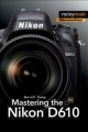 Mastering the Nikon D610 by Darrell Young