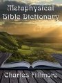 Metaphysical Bible Dictionary (with linked TOC) by Charles Fillmore