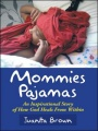 Mommies Pajamas: An Inspirational Story of How God Heals From Within by Juanita Brown