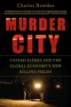 Murder City: Ciudad Juarez and the Global Economy's New Killing Fields by Charles Bowden