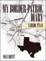 My Border Patrol Diary: Laredo, Texas by Dale Squint