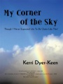 My Corner of the Sky: THOUGH I NEVER EXPECTED LIFE TO BE QUITE LIKE THIS! by Kerri Dyer-Keen