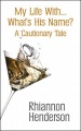 My Life With... What's His Name? A Cautionary Tale by Rhiannon Henderson