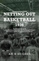 Netting Out Basketball 1936: The Remarkable Story of the McPherson Refiners, the First Team to Dunk, Zone Press, and Win the Oly by Rich Hughes