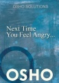 Next Time You Feel Angry... by Osho
