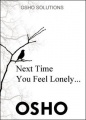 Next Time You Feel Lonely... by Osho