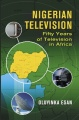 Nigerian Television: Fifty Years of Television in Africa by Oluyinka Esan