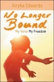 No Longer Bound: My Voice My Freedom by Airyka Edwards