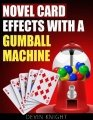 Novel Card Effects with a Gumball Machine by Devin Knight