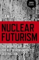 Nuclear Futurism: The Work of Art in The Age of Remainderless Destruction by Liam Sprod