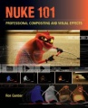 Nuke 101: Professional Compositing and Visual Effects by Ron Ganbar
