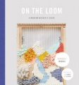 On the Loom: A Modern Weaver's Guide by Maryanne Moodie