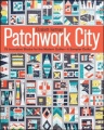 Patchwork City: 75 Innovative Blocks for the Modern Quilter � 6 Sampler Quilts by Elizabeth Hartman