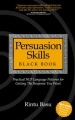Persuasion Skills Black Book: Practical NLP Language Patterns for Getting the Response You Want by Rintu Basu