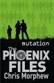 Phoenix Files, Book 3, Mutation by Chris Morphew
