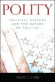 Polity: Political Culture and the Nature of Politics by Craig L. Carr