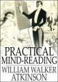 Practical Mind-Reading: Lessons on Thought-Transference, Telepathy, Mental-Currents, Mental Rapport, etc.