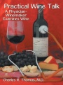 Practical Wine Talk: A Physician-Winemaker Examines Wine by Charles R. Thomas MD