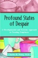 Profound States of Despair: A Developmental and Systems Approach to Treating Emptiness by Charles R. Wang