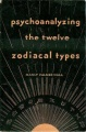 Psychoanalyzing the Twelve Zodiacal Types by Manly Palmer Hall