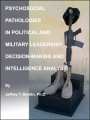 Psychosocial Pathologies in Political and Military Leadership, Decision-Making and Intelligence Analysis by Jeffrey T. Bordin