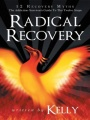 Radical Recovery: 12 Recovery Myths: The Addiction Survivor's Guide To The Twelve Steps by Kelly
