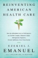 Reinventing American Health Care: How the Affordable Care Act will Improve our Terribly Complex, Blatantly Unjust, Outrageously by Ezekiel Emanuel