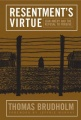 Resentment's Virtue: Jean Am�ry and the Refusal to Forgive by Thomas Brudholm & Jeffrie G. Murphy