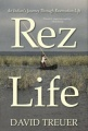 Rez Life: An Indian's Journey Through Reservation Life by David Treuer