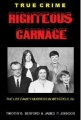 Righteous Carnage: The List Murders in Westfield by Timothy B. Benford & James P. Johnson