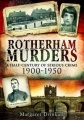 Rotherham Murders: A Half-Century of Serious Crime 1900-1950 by Margaret Drinkall