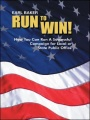 Run To Win! How You Can Run A Successful Campaign For Local Or State Public Office by Earl Baker