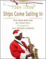I Saw Three Ships Come Sailing In Pure Sheet Music Solo for French Horn, Arranged by Lars Christian Lundholm by Lars Christian Lundholm