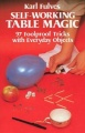Self-Working Table Magic: 97 Foolproof Tricks with Everyday Objects by Karl Fulves