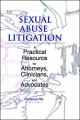 Sexual Abuse Litigation: A Practical Resource for Attorneys, Clinicians, and Advocates by Rebecca A. Rix