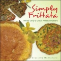 Simply Frittata: When Only a Great Frittata Matters by Graziella Montenero