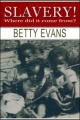 Slavery: Where Did It Come From? by Betty Evans
