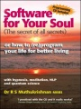 Software for Your Soul (The Secret of all Secrets): or how to (re)program your life for better living by Dr. R. S. Muthukrishnan MBBS