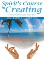 Spirit's Course in Creating: Consciously Create Your Life! by Rev Louis S. Mandrack