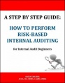 A Step By Step Guide: How to Perform Risk Based Internal Auditing for Internal Audit Beginners by Razly Zakaria