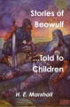 Stories of Beowulf Told to Children by H. E. Marshall